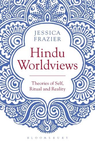 Обложка книги Jessica Frazier/ Джессика Фрейзер - Hindu Worldviews Theories of Self, Ritual and Reality/ Индуистские мировоззрения Теории Я, Ритуал и Реально [2017, EPUB, ENG]