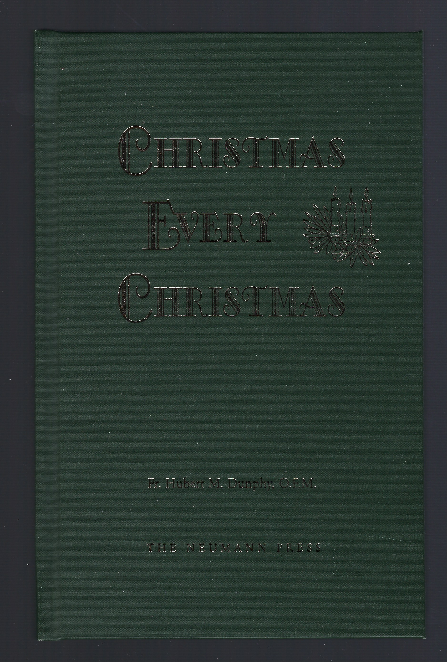 Christmas every Christmas The Neumann Press OUT OF PRINT, Hubert M Dunphy