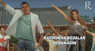 Rayhon va Bojalar – Aldamagin (Official Video 2O17!)