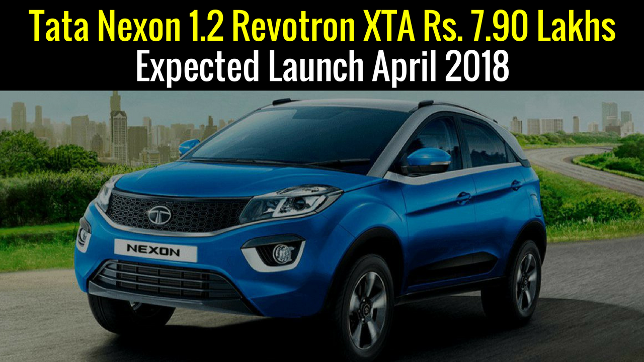 Upcoming Car Launch Tata Nexon 1.2 Revotron XTA Rs. 7.90 Lakhs Expected Launch April 2018 In India