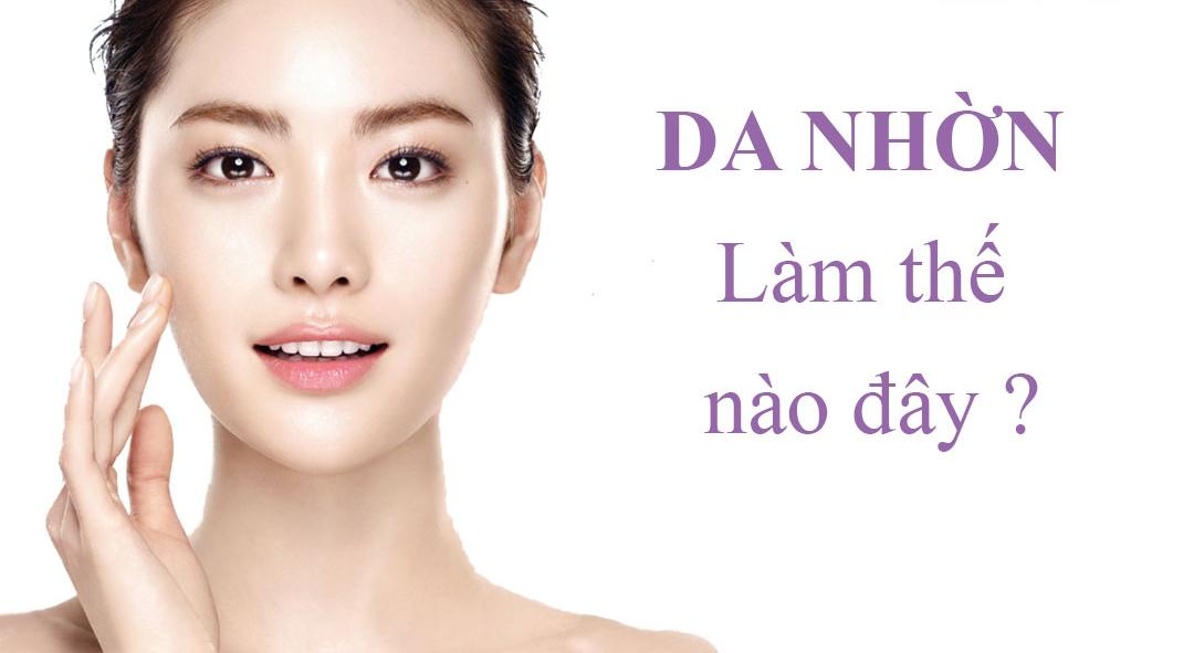 Tác hại của da nhờn và 7 cách khắc phục hiệu quả