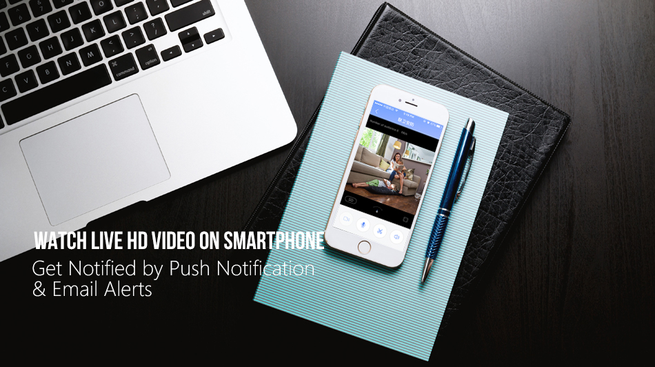 Watch live HD video on smartphone, get notified by push notification and email alerts