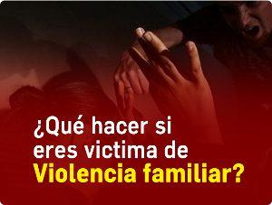 Eres victima de Violencia Familiar?