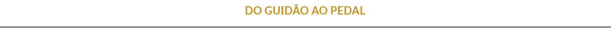 DO GUIDÃO AO PEDAL