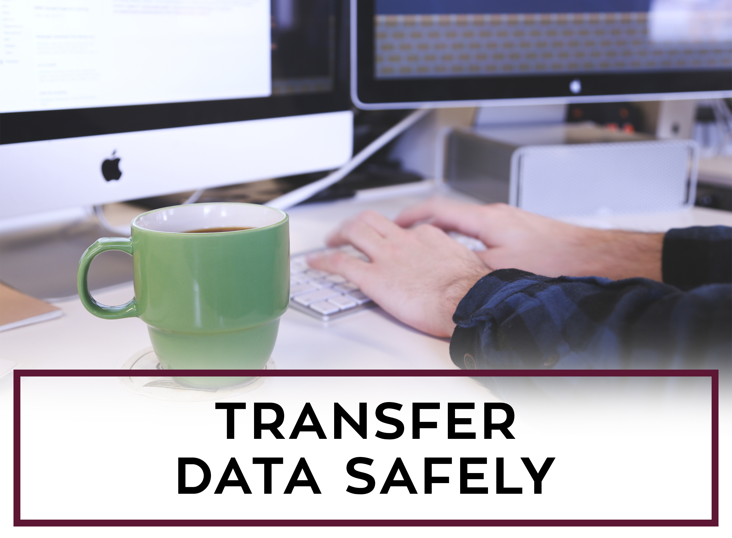 Transfer Data Safely
