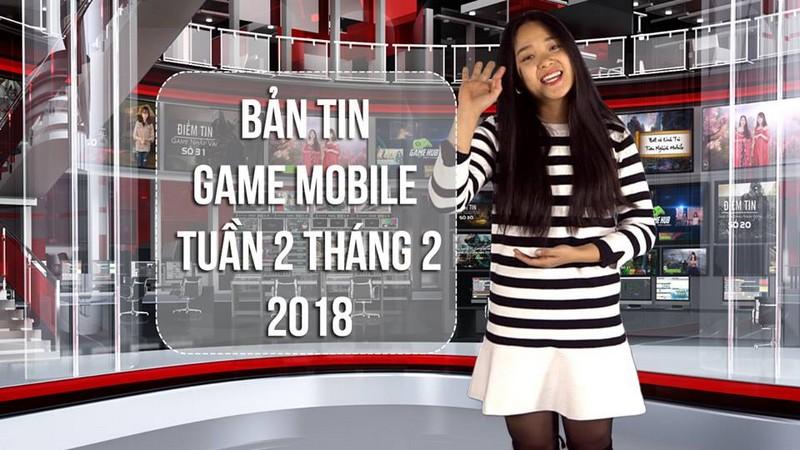 Bản Tin Game Mobile Tuần 2 Tháng 2/2018