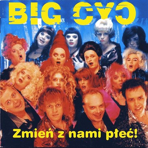 Big Cyc - Zmień z nami płeć (2002) [FLAC]