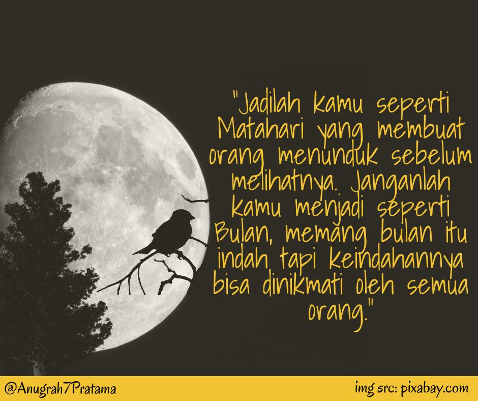 Jadilah kamu seperti Matahari dan Janganlah kamu menjadi seperti Bulan