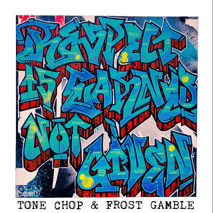 """Album Stream - Tone Chop x Frost Gamble """"Respect Is Earned Not Given"""" ft Kool G Rap, Planet Asia, DNA & Tragedy Khadafi Respect"""